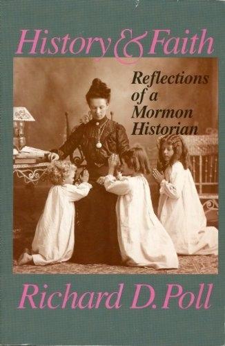 History and Faith;   Reflections of a Mormon Historian, Poll, Richard Douglas