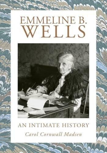 Emmeline B. Wells  An Intimate History, Madsen, Carol Cornwall