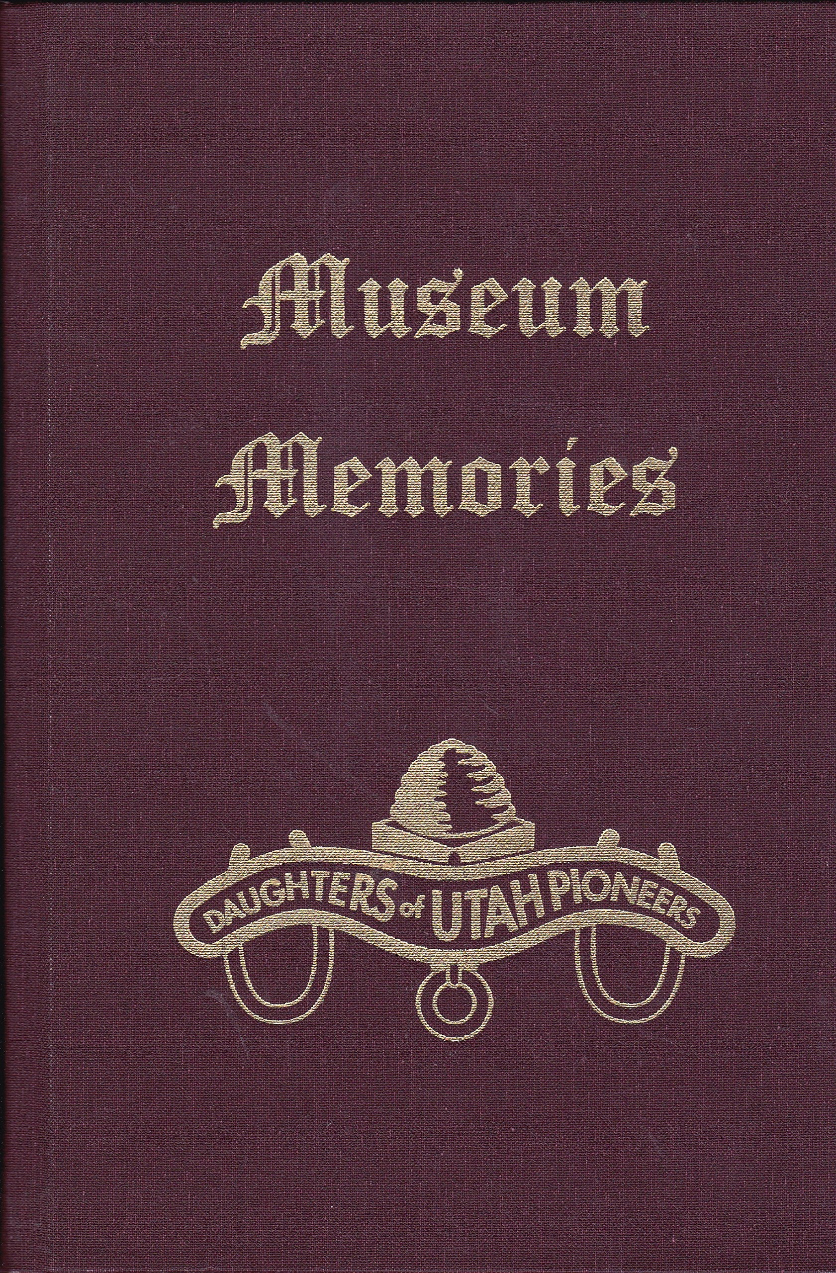 Museum Memories - Volume 4, Daughters Of Utah Pioneers