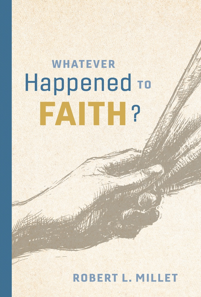Whatever Happened to Faith?, Millet, Robert L.