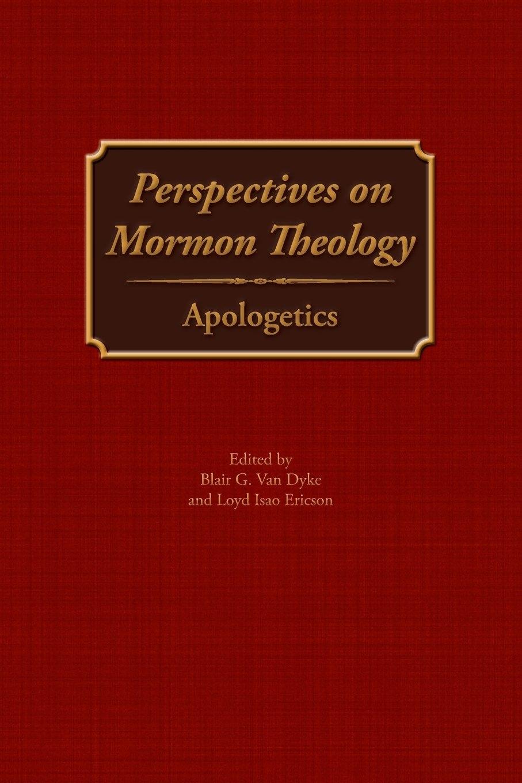 Perspectives on Mormon Theology;   Apologetics, Van Dyke, Blair G. &  Loyd Isao Ericson &  Michael R. Ash &  Daniel C. Peterson &  Ralph C. Hancock &  Julie M. Smith &  Fiona Givens &  David Bokovoy &  Joseph M Spencer &  Brian D. Birch