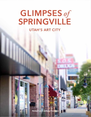 Glimpses of Springville: Utah's Art City, Freeman, Robert