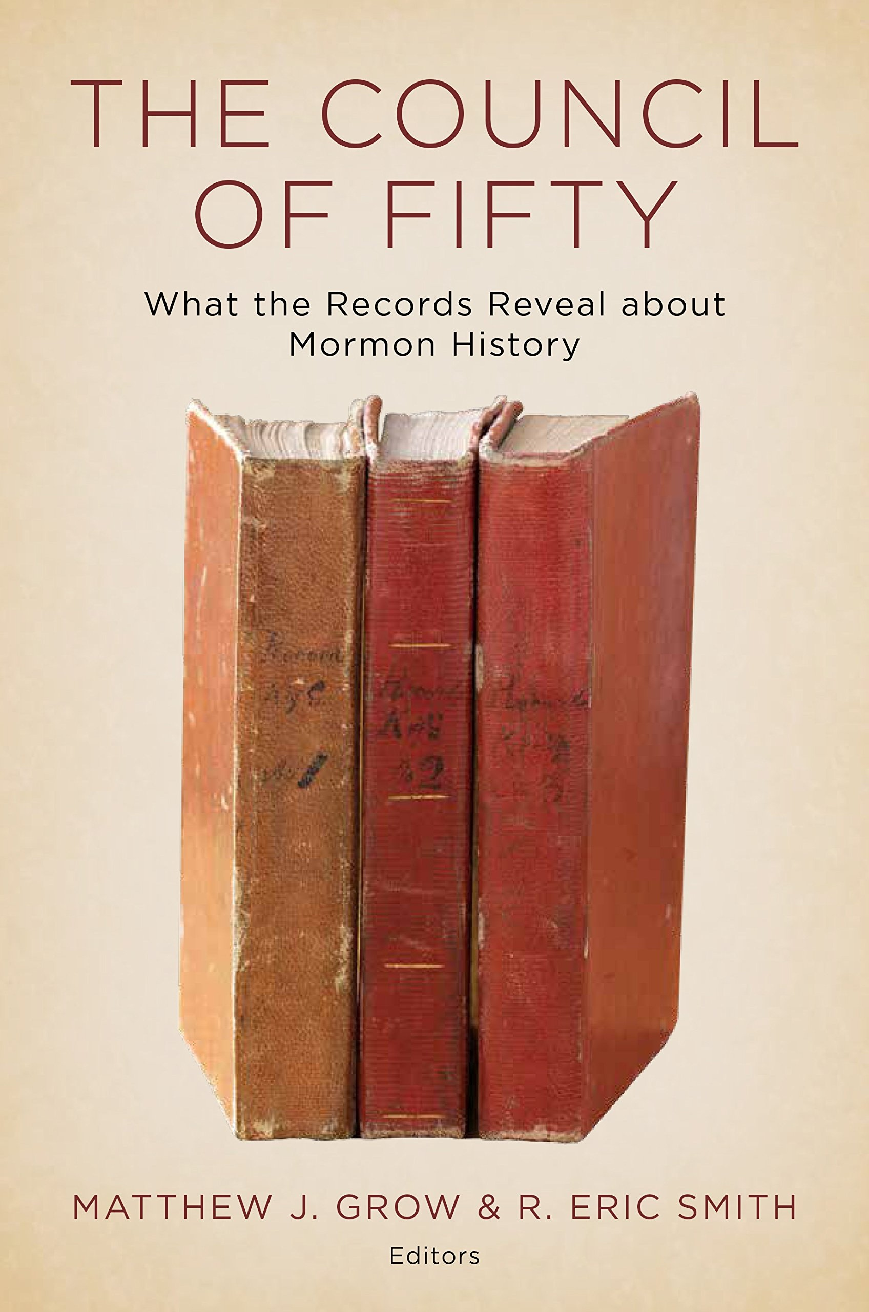 The Council of Fifty  What the Records Reveal about Mormon History, Grow, Matthew J. & R. Eric Smith