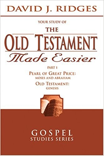 THE OLD TESTAMENT MADE EASIER, PART 1:  Pearl of Great Price (Moses and Abraham), Genesis, Ridges, David J.