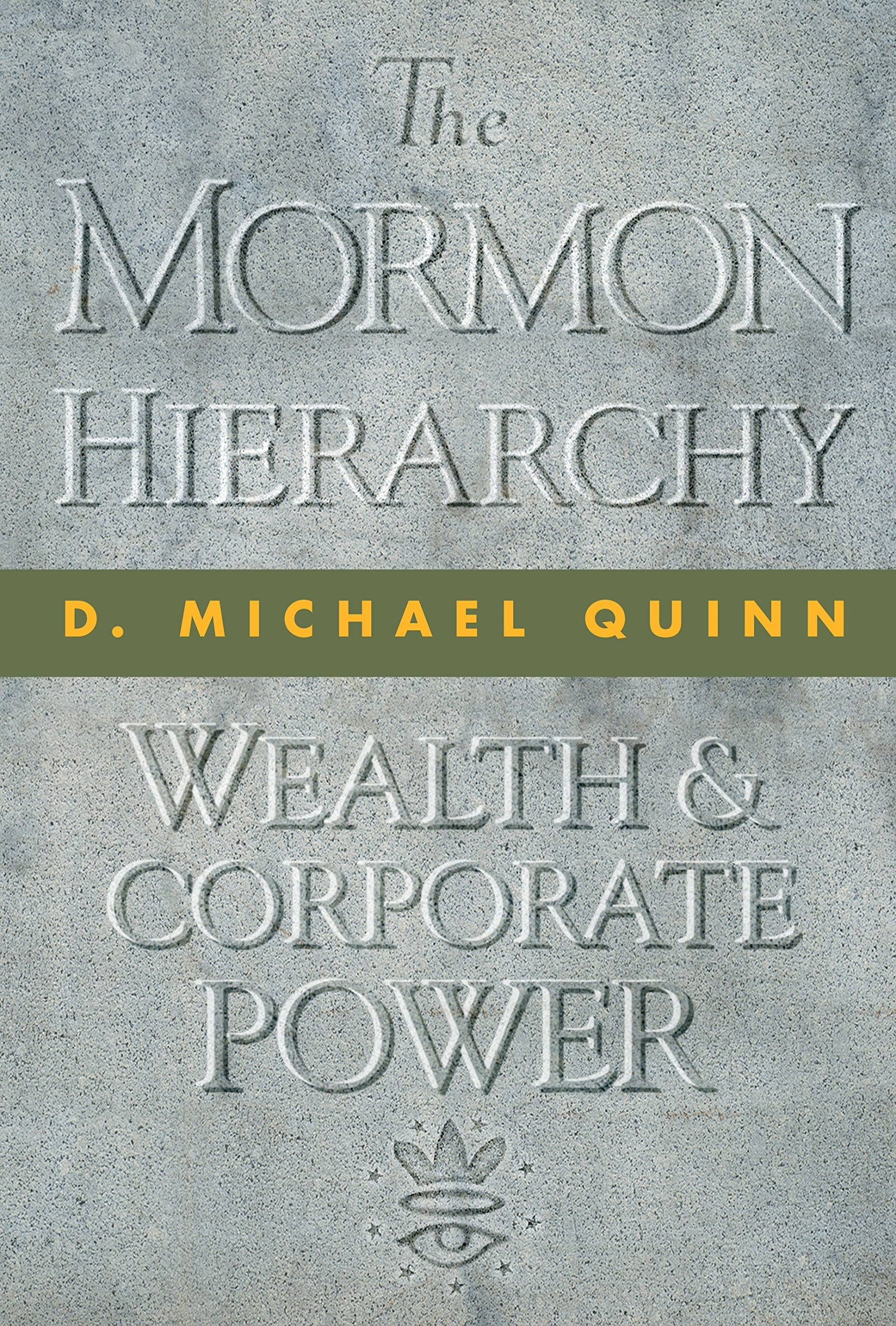 The Mormon Hierarchy;   Wealth and Corporate Power, Quinn, D. Michael