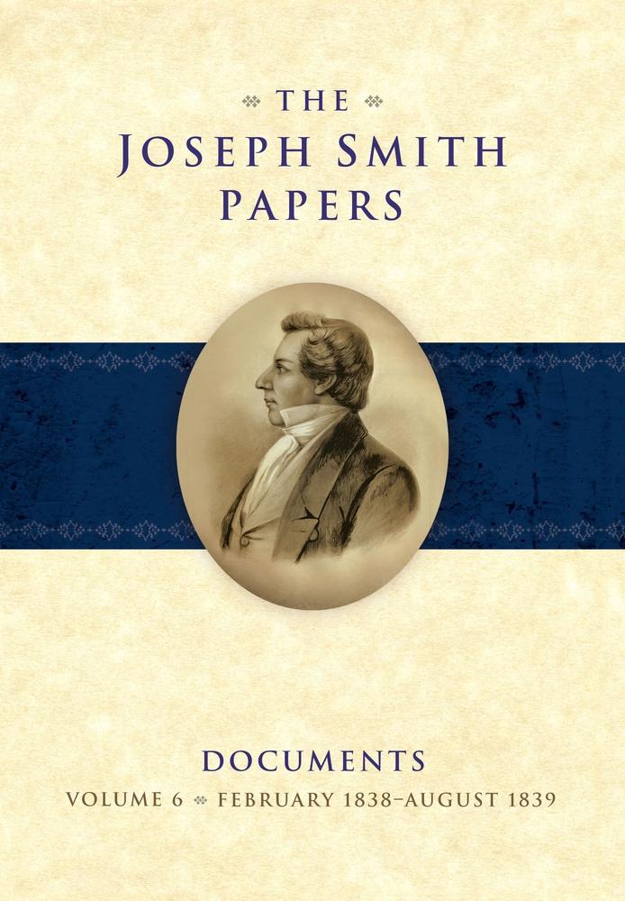 The Joseph Smith Papers, Documents, Vol. 6: February 1838 - August 1939, rent M. Rogers, Elizabeth A. Kuehn, Christian K. Heimburger, Max H. Parkin, Alexander L. Baugh, Steven C. Harper