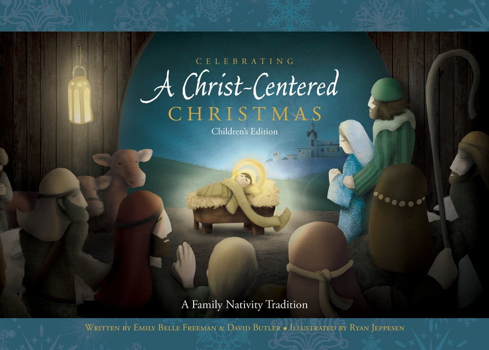 Celebrating a Christ-centered Christmas;   Children's Edition, Freeman, Emily Belle & David Butler & Ryan Jeppesen