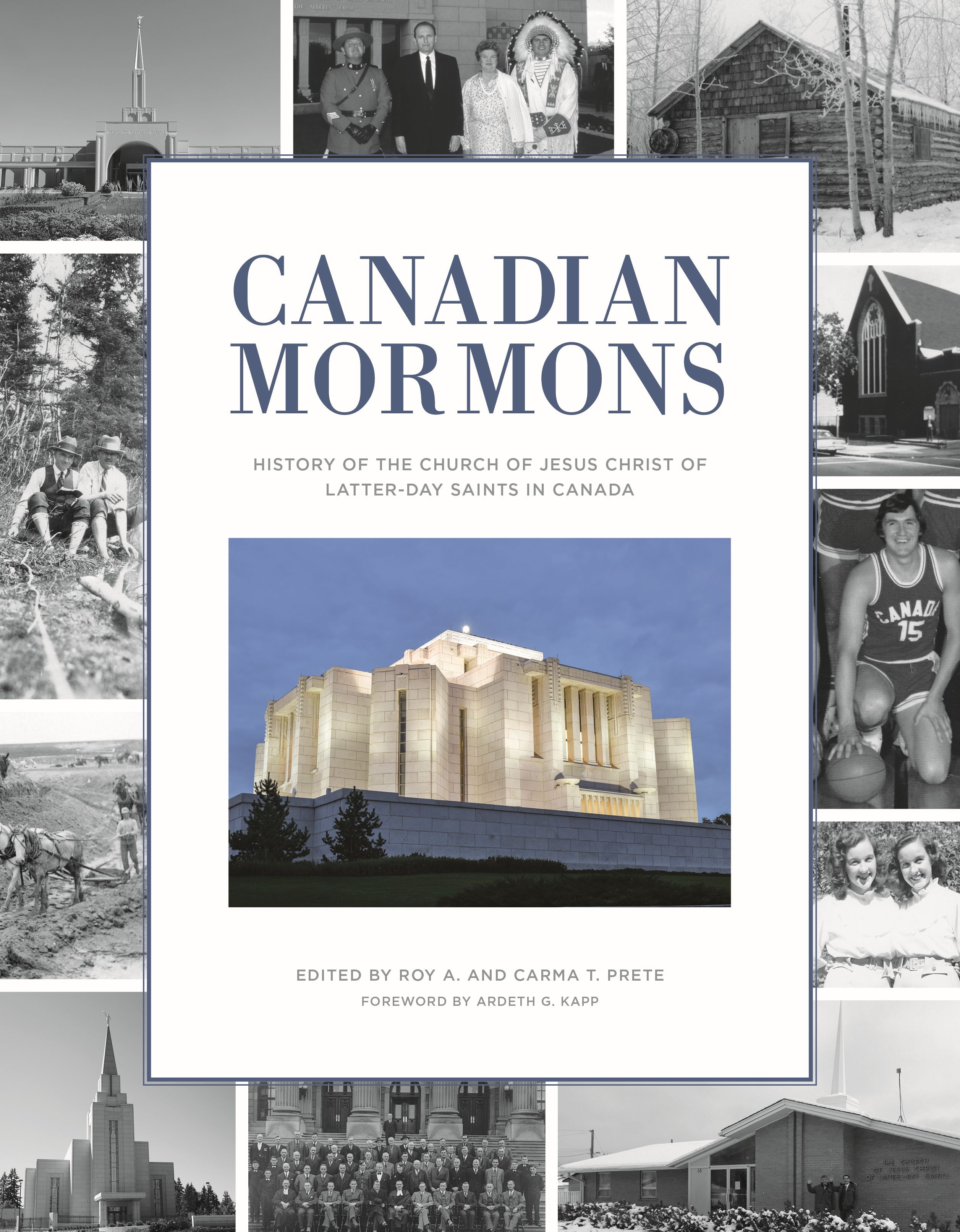 Canadian Mormons: A History of The Church of Jesus Christ of Latter-day Saints in Canada, Prete, Roy A. and Carma Prete (Editors)
