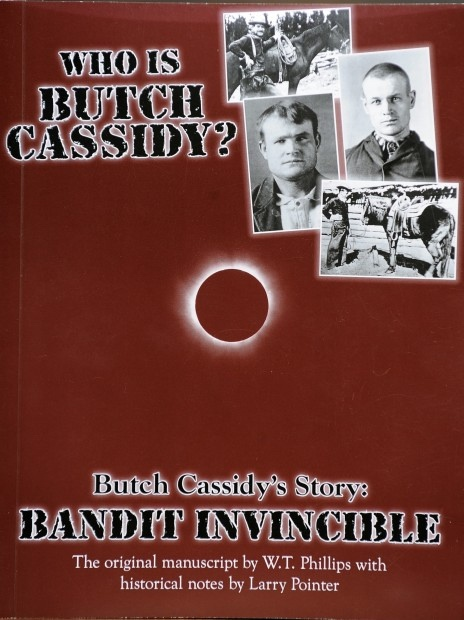 Butch Cassidy's Story; Bandit Invincible, Phillips, William T. & Larry Pointer