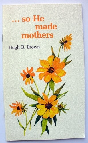 ...So He made mothers, Brown, Hugh B.