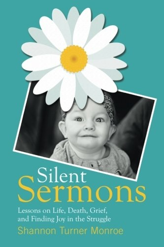 Image for Silent Sermons;   Lessons on Life, Death, Grief, and Finding Joy in the Struggle