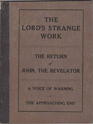 Image for The Lord's Strange Work: The Return of John, The Revelator; A Voice of Warning; The Approaching End with Minutes of Excommunication Pamphlet, 1917