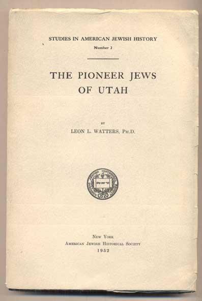 Image for THE PIONEER JEWS OF UTAH - Studies in American Jewish History Number 2