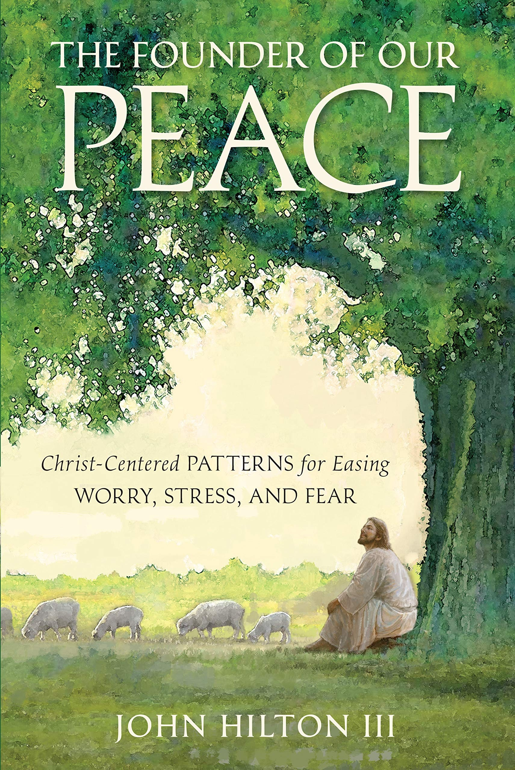 Image for The Founder of Our Peace Christ-Centered Patterns for Easing Worry, Stress, and Fear