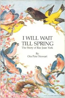 I will wait till spring: The story of Rae Jean York, Stewart, Ora Pate