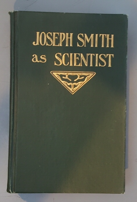 JOSEPH SMITH AS SCIENTIST, A CONTRIBUTION TO MORMON PHILOSOPHY, Widtsoe, John A
