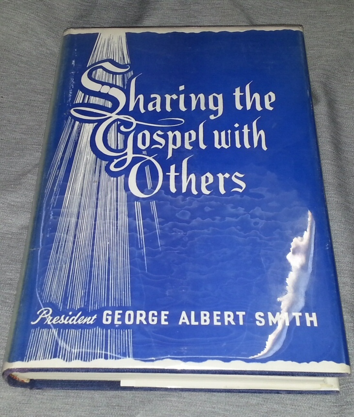 SHARING THE GOSPEL WITH OTHERS - Excerpts from the sermons of President George Albert Smith, Smith, President George Albert