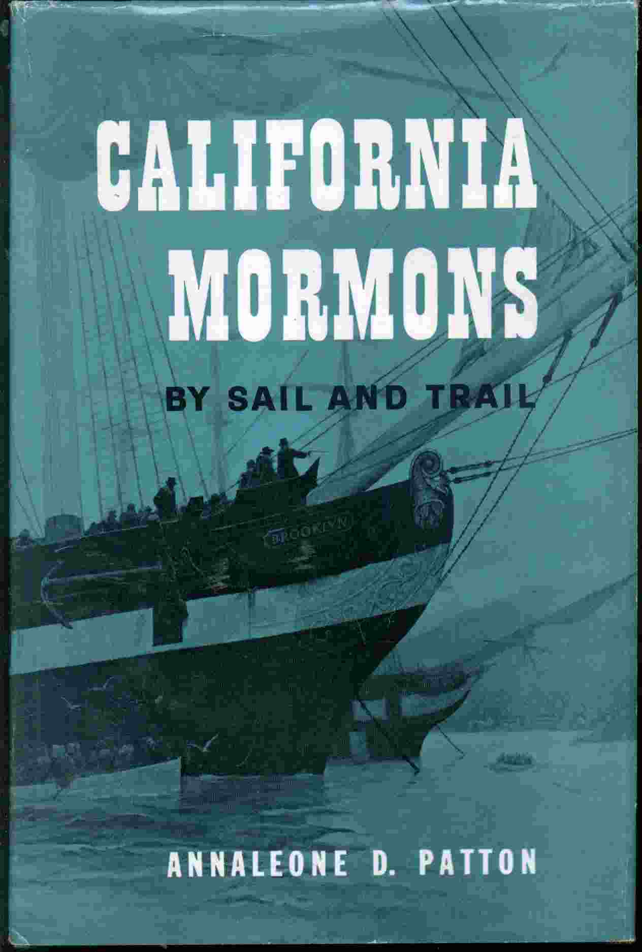 CALIFORNIA MORMONS - BY SAIL AND TRAIL, Patton, Annaleone D.