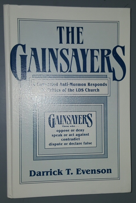 THE GAINSAYERS - A Converted Anti-Mormon Responds to Critics of the Lds Church, Evenson, Darrick T.
