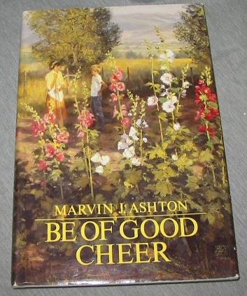 Be of Good Cheer - (Signed), Ashton, Marvin J.